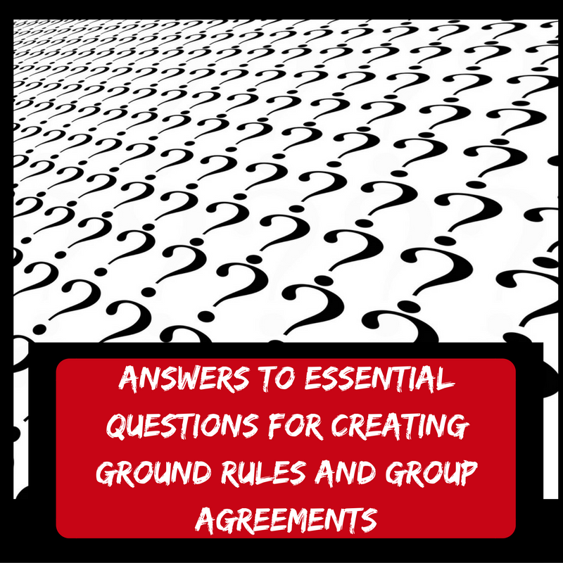 Answers To Essential Questions For Creating Ground Rules And Group Agreements