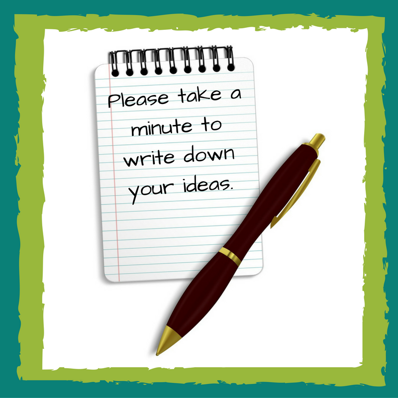 Please take a minute to write down your ideas.