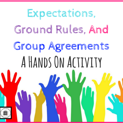 Expectations, Ground Rules, and Group Agreements: A Hands On Activity