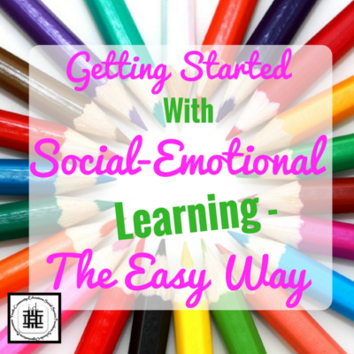 Getting Started with Social Emotional Learning (S.E.L.) – the Easy Way