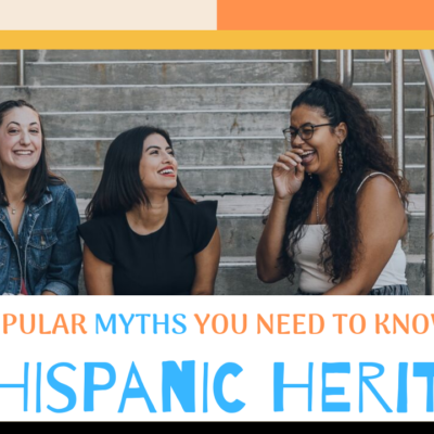 Popular Myths You Need to Know About Hispanic Heritage